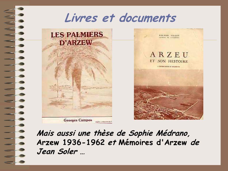 Livres et documents Mais aussi une thèse de Sophie Médrano, Arzew 1936-1962 et Mémoires d'Arzew de Jean Soler …