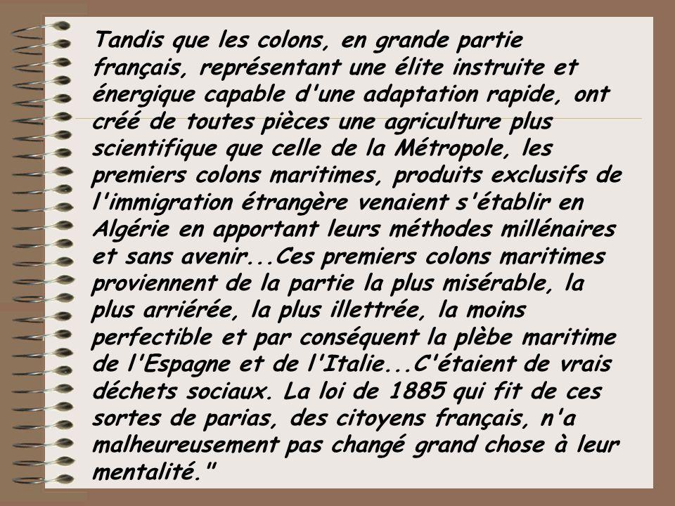 Tandis que les colons, en grande partie français, représentant une élite instruite et énergique capable d'une adaptation rapide, ont créé de toutes pi