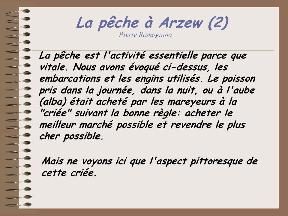 La pêche à Arzew (2) Pierre Ramognino La pêche est l'activité essentielle parce que vitale. Nous avons évoqué ci-dessus, les embarcations et les engin