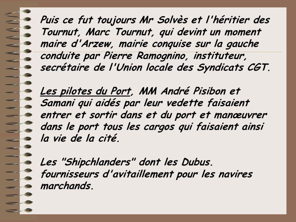 Puis ce fut toujours Mr Solvès et l'héritier des Tournut, Marc Tournut, qui devint un moment maire d'Arzew, mairie conquise sur la gauche conduite par