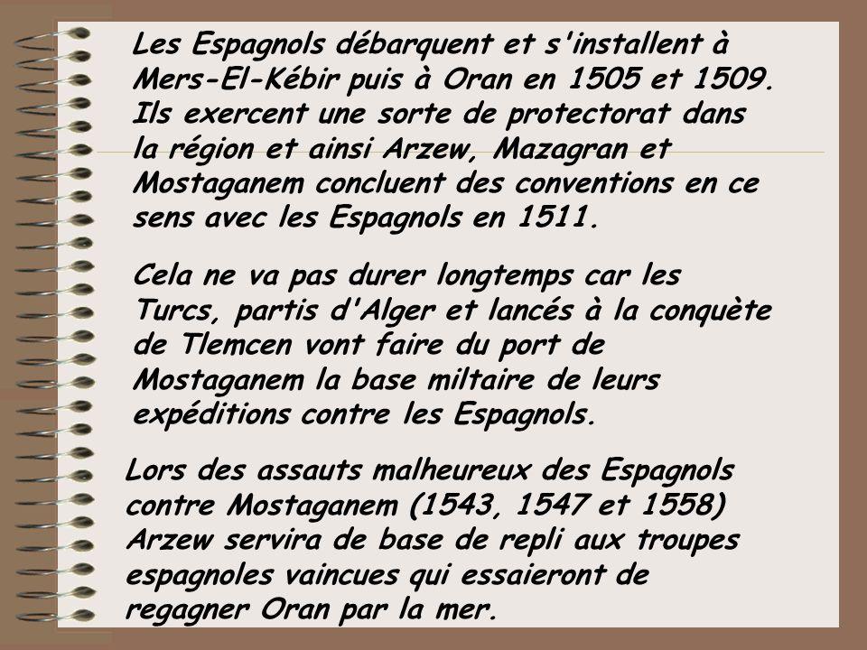 Les Espagnols débarquent et s'installent à Mers-El-Kébir puis à Oran en 1505 et 1509. Ils exercent une sorte de protectorat dans la région et ainsi Ar
