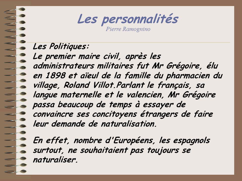 Les personnalités Pierre Ramognino Les Politiques: Le premier maire civil, après les administrateurs militaires fut Mr Grégoire, élu en 1898 et aïeul