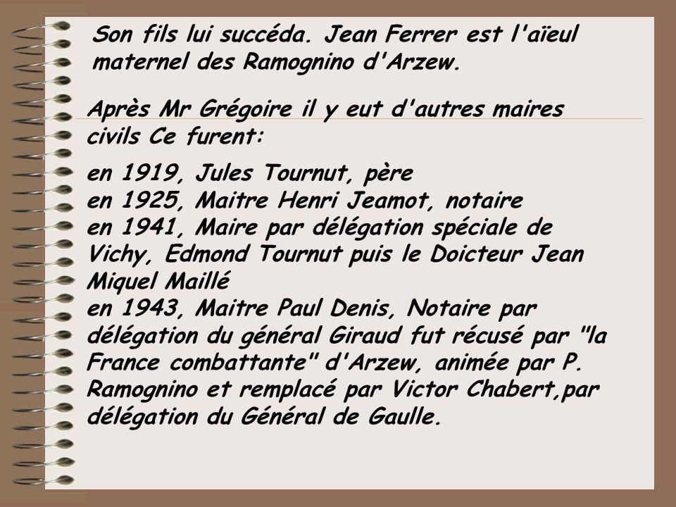 Son fils lui succéda. Jean Ferrer est l'aïeul maternel des Ramognino d'Arzew. Après Mr Grégoire il y eut d'autres maires civils Ce furent: en 1919, Ju