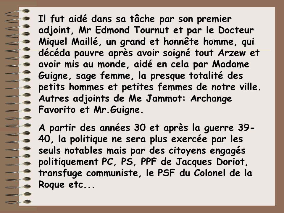 Il fut aidé dans sa tâche par son premier adjoint, Mr Edmond Tournut et par le Docteur Miquel Maillé, un grand et honnête homme, qui décéda pauvre apr