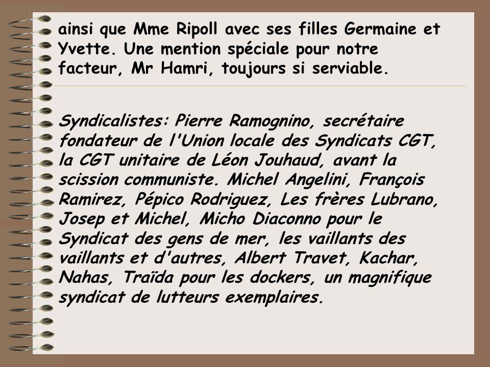 ainsi que Mme Ripoll avec ses filles Germaine et Yvette. Une mention spéciale pour notre facteur, Mr Hamri, toujours si serviable. Syndicalistes: Pier