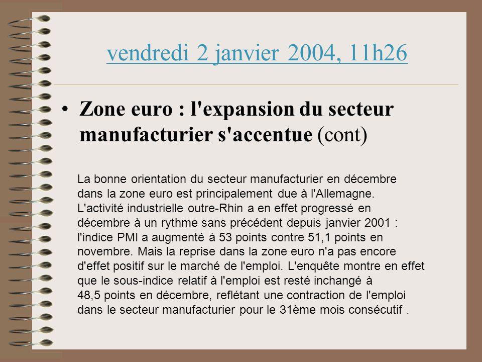 vendredi 2 janvier 2004, 11h26 Zone euro : l expansion du secteur manufacturier s accentue (cont) La bonne orientation du secteur manufacturier en décembre dans la zone euro est principalement due à l Allemagne.