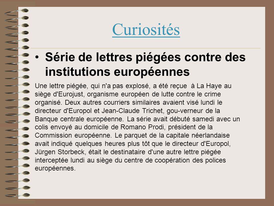 Curiosités Série de lettres piégées contre des institutions européennes Une lettre piégée, qui n a pas explosé, a été reçue à La Haye au siège d Eurojust, organisme européen de lutte contre le crime organisé.