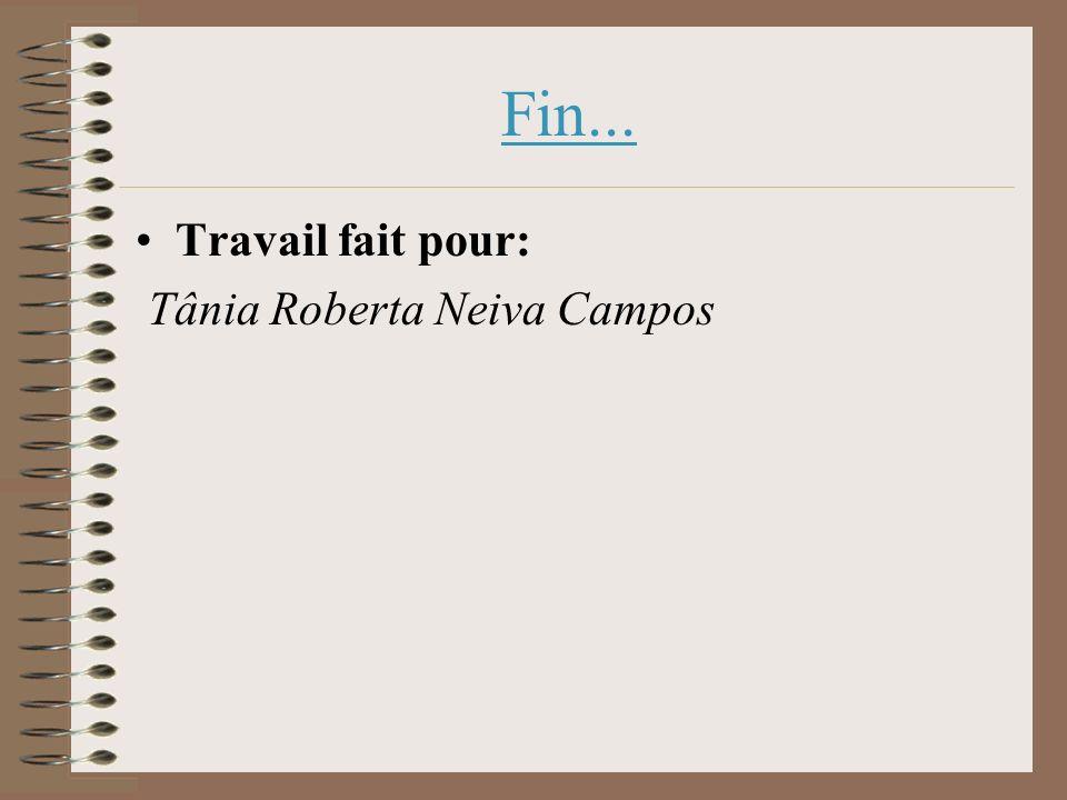Fin... Travail fait pour: Tânia Roberta Neiva Campos