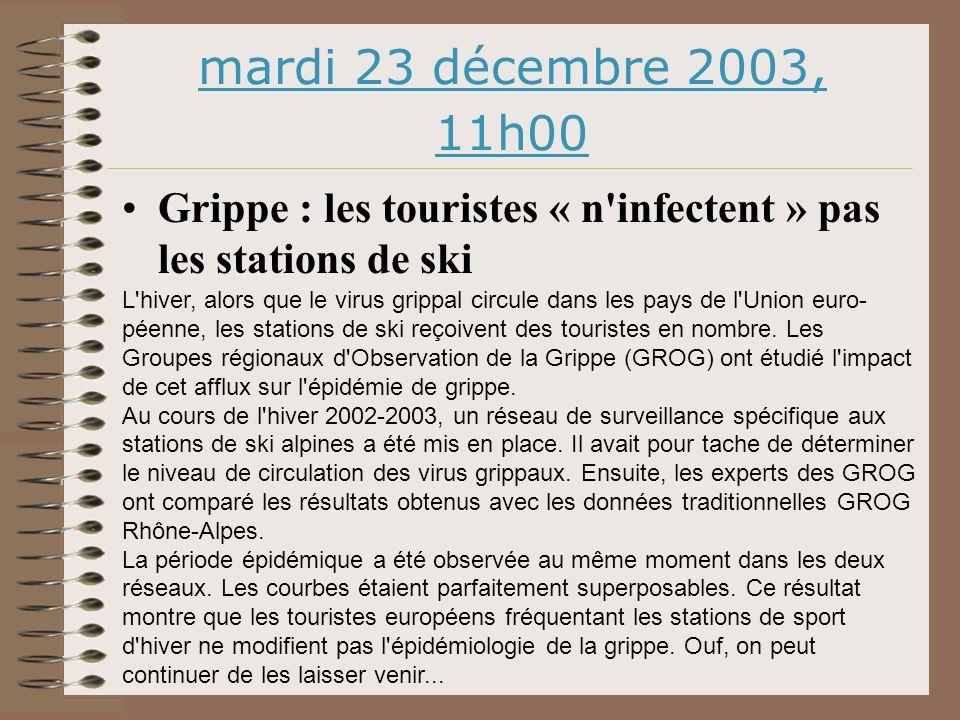 mardi 23 décembre 2003, 11h00 Grippe : les touristes « n infectent » pas les stations de ski L hiver, alors que le virus grippal circule dans les pays de l Union euro- péenne, les stations de ski reçoivent des touristes en nombre.