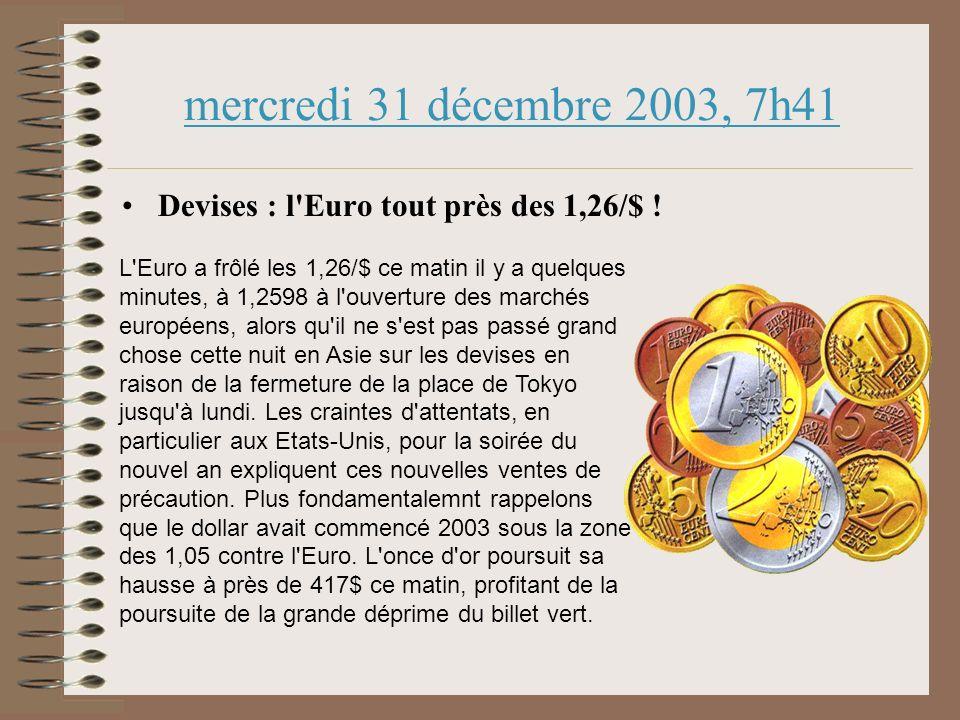 mercredi 31 décembre 2003, 7h41 Devises : l Euro tout près des 1,26/$ .