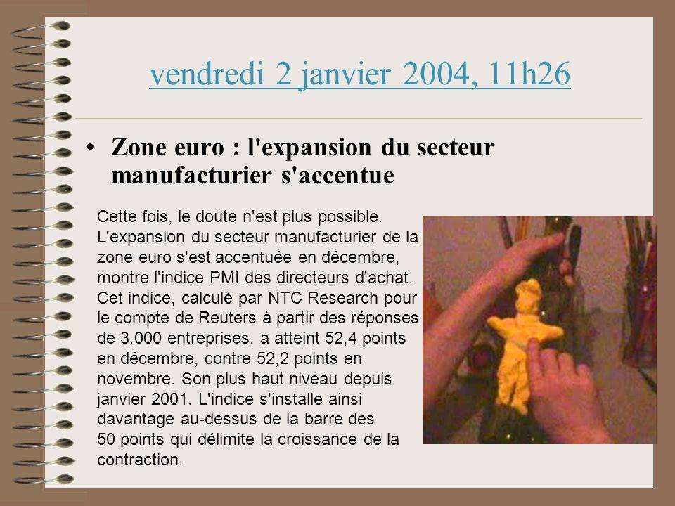 vendredi 2 janvier 2004, 11h26 Zone euro : l expansion du secteur manufacturier s accentue Cette fois, le doute n est plus possible.