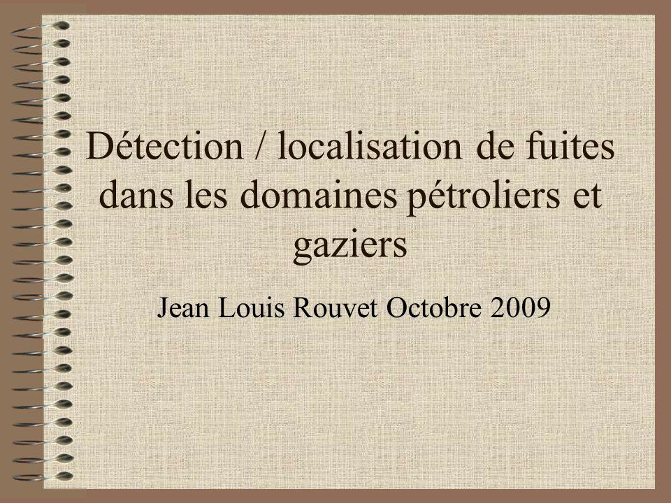 Détection / localisation de fuites dans les domaines pétroliers et gaziers Jean Louis Rouvet Octobre 2009