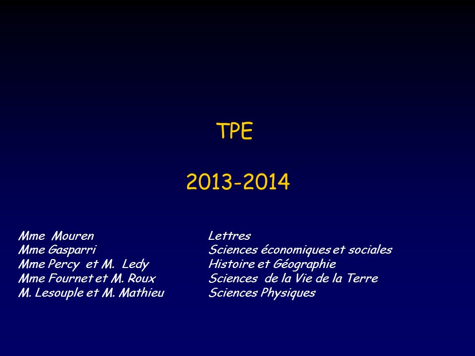 TPE 2013-2014 Mme MourenLettres Mme GasparriSciences économiques et sociales Mme Percy et M.