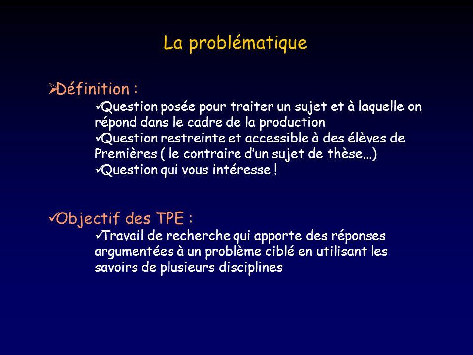 La problématique Définition : Question posée pour traiter un sujet et à laquelle on répond dans le cadre de la production Question restreinte et accessible à des élèves de Premières ( le contraire dun sujet de thèse…) Question qui vous intéresse .