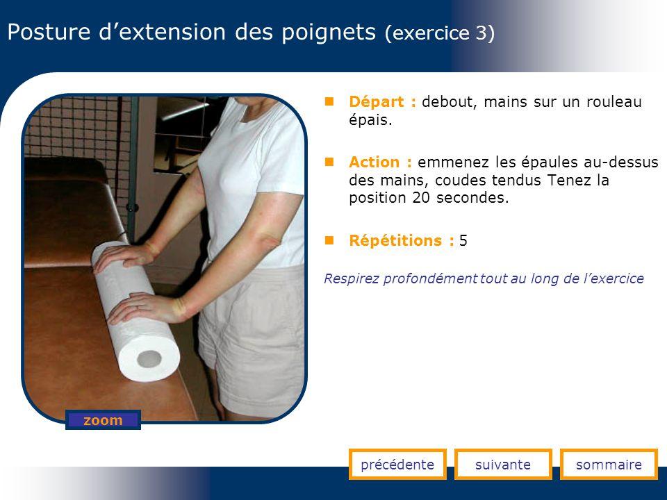 Posture dextension des poignets (exercice 3) précédentesuivantesommaire zoom Départ : debout, mains sur un rouleau épais. Action : emmenez les épaules