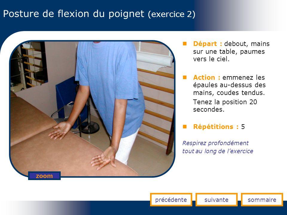 Posture de flexion du poignet (exercice 2) précédentesuivantesommaire zoom Départ : debout, mains sur une table, paumes vers le ciel. Action : emmenez