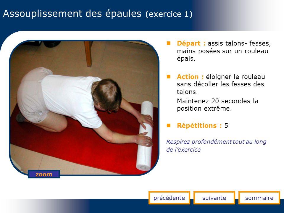Assouplissement des épaules (exercice 1) précédentesuivantesommaire zoom Départ : assis talons- fesses, mains posées sur un rouleau épais. Action : él