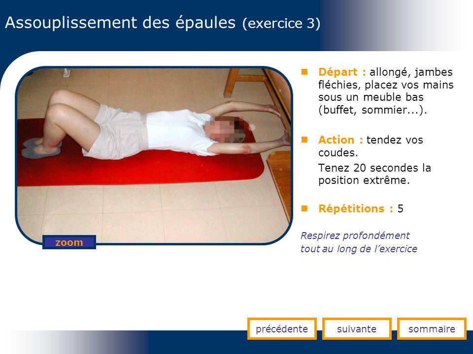 Assouplissement des épaules (exercice 3) précédentesuivantesommaire zoom Départ : allongé, jambes fléchies, placez vos mains sous un meuble bas (buffe