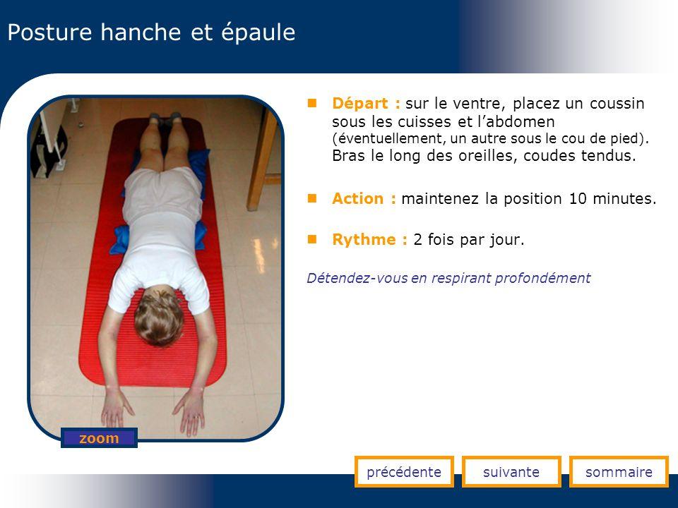 Posture hanche et épaule précédentesuivantesommaire zoom Départ : sur le ventre, placez un coussin sous les cuisses et labdomen (éventuellement, un au