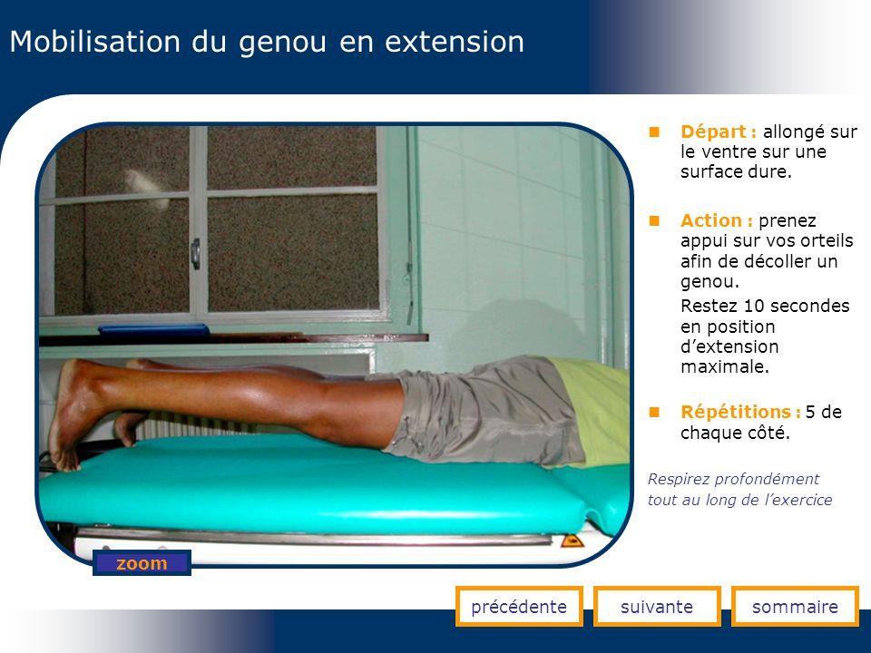 Mobilisation du genou en extension précédentesuivantesommaire zoom Départ : allongé sur le ventre sur une surface dure. Action : prenez appui sur vos
