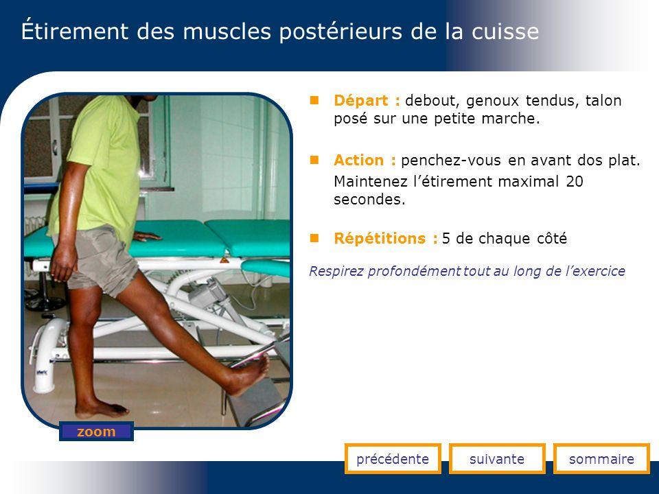Étirement des muscles postérieurs de la cuisse précédentesuivantesommaire zoom Départ : debout, genoux tendus, talon posé sur une petite marche. Actio