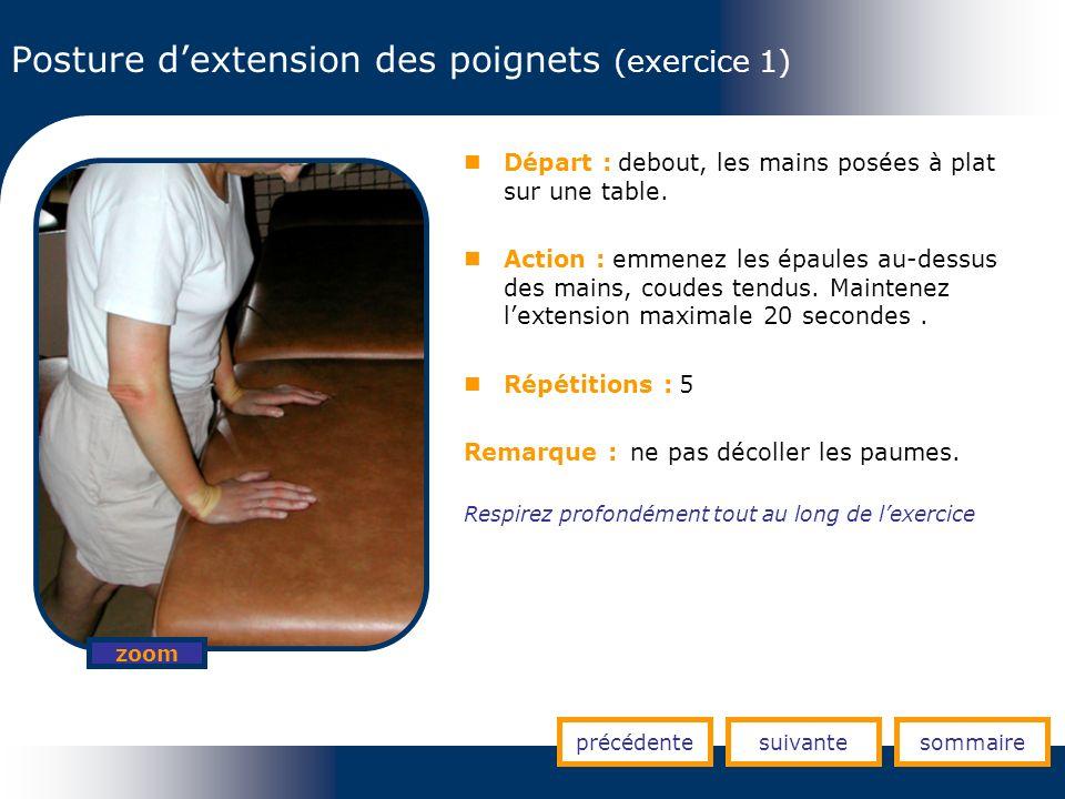 Posture dextension des poignets (exercice 1) précédentesuivantesommaire zoom Départ : debout, les mains posées à plat sur une table. Action : emmenez
