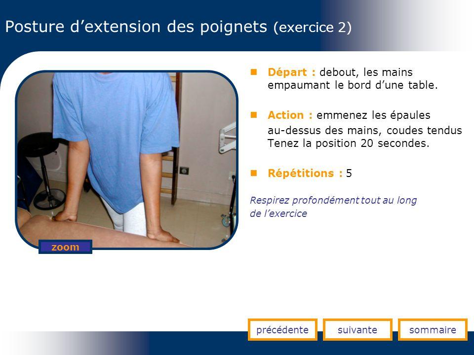 Posture dextension des poignets (exercice 2) précédentesuivantesommaire zoom Départ : debout, les mains empaumant le bord dune table. Action : emmenez