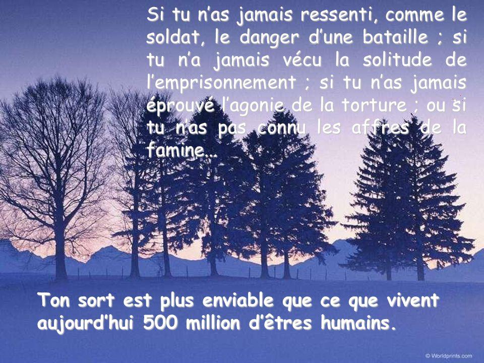 Ton sort est plus enviable que ce que vivent aujourdhui 500 million dêtres humains.