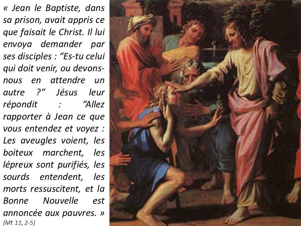 « Jean le Baptiste, dans sa prison, avait appris ce que faisait le Christ. Il lui envoya demander par ses disciples : Es-tu celui qui doit venir, ou d