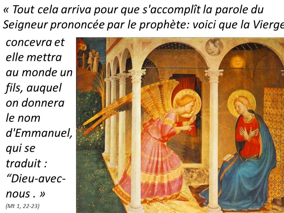 concevra et elle mettra au monde un fils, auquel on donnera le nom d'Emmanuel, qui se traduit : Dieu-avec- nous. » (Mt 1, 22 23) « Tout cela arriva po