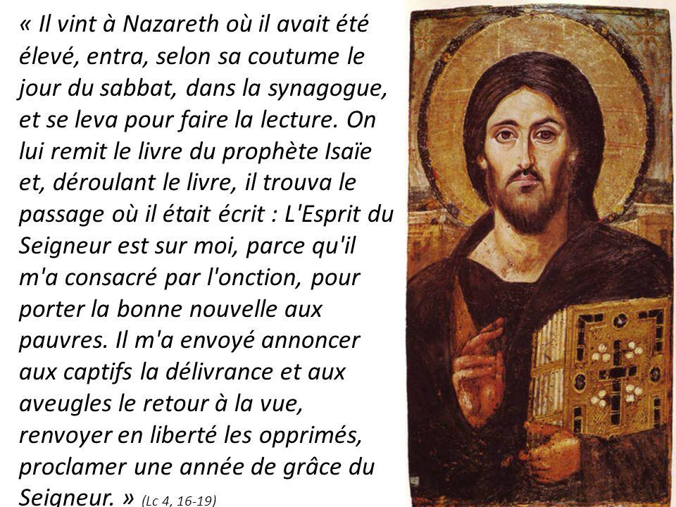 « Il vint à Nazareth où il avait été élevé, entra, selon sa coutume le jour du sabbat, dans la synagogue, et se leva pour faire la lecture. On lui rem