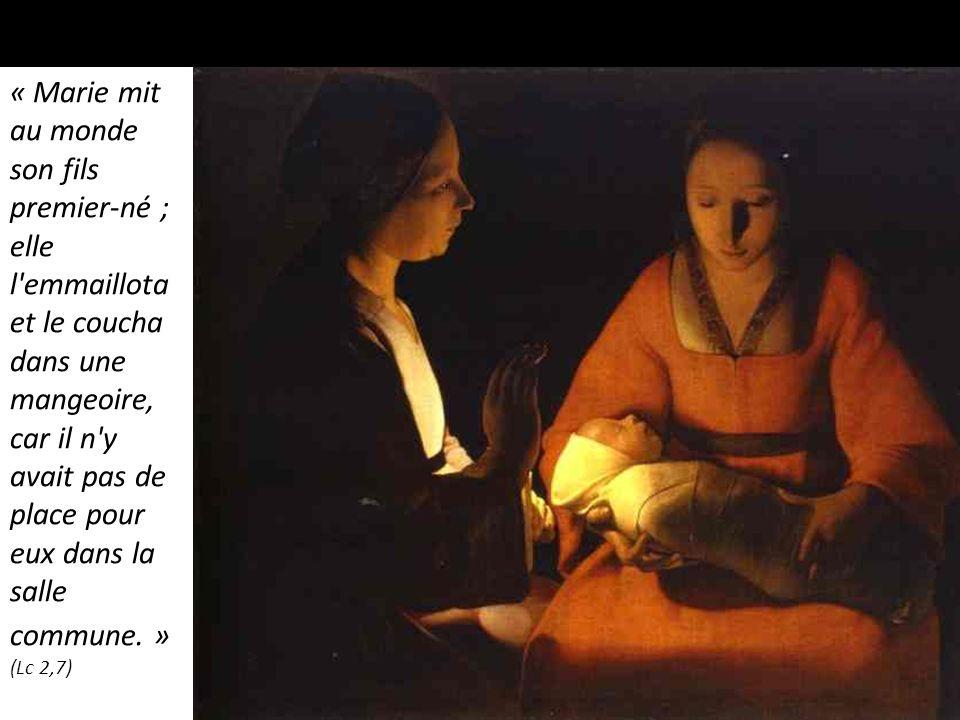 « Marie mit au monde son fils premier-né ; elle l'emmaillota et le coucha dans une mangeoire, car il n'y avait pas de place pour eux dans la salle com