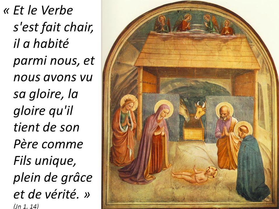« Et le Verbe s'est fait chair, il a habité parmi nous, et nous avons vu sa gloire, la gloire qu'il tient de son Père comme Fils unique, plein de grâc