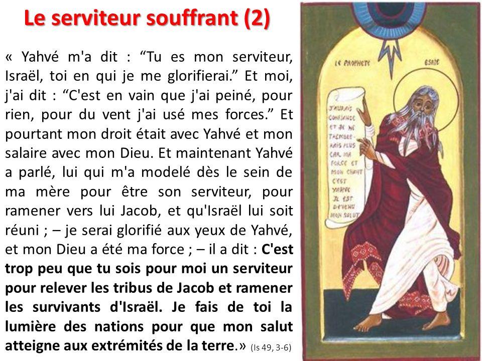 « Yahvé m'a dit : Tu es mon serviteur, Israël, toi en qui je me glorifierai. Et moi, j'ai dit : C'est en vain que j'ai peiné, pour rien, pour du vent
