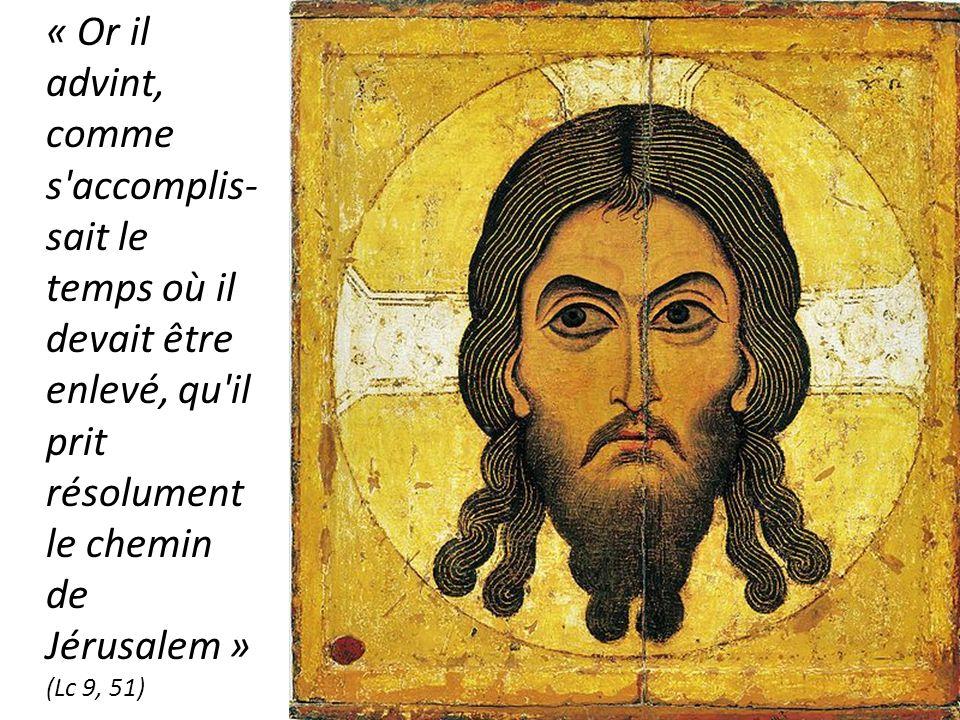 « Or il advint, comme s'accomplis- sait le temps où il devait être enlevé, qu'il prit résolument le chemin de Jérusalem » (Lc 9, 51)