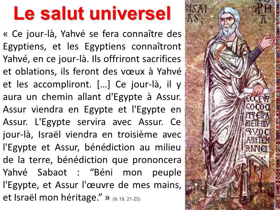 « Ce jour-là, Yahvé se fera connaître des Egyptiens, et les Egyptiens connaîtront Yahvé, en ce jour-là. Ils offriront sacrifices et oblations, ils fer