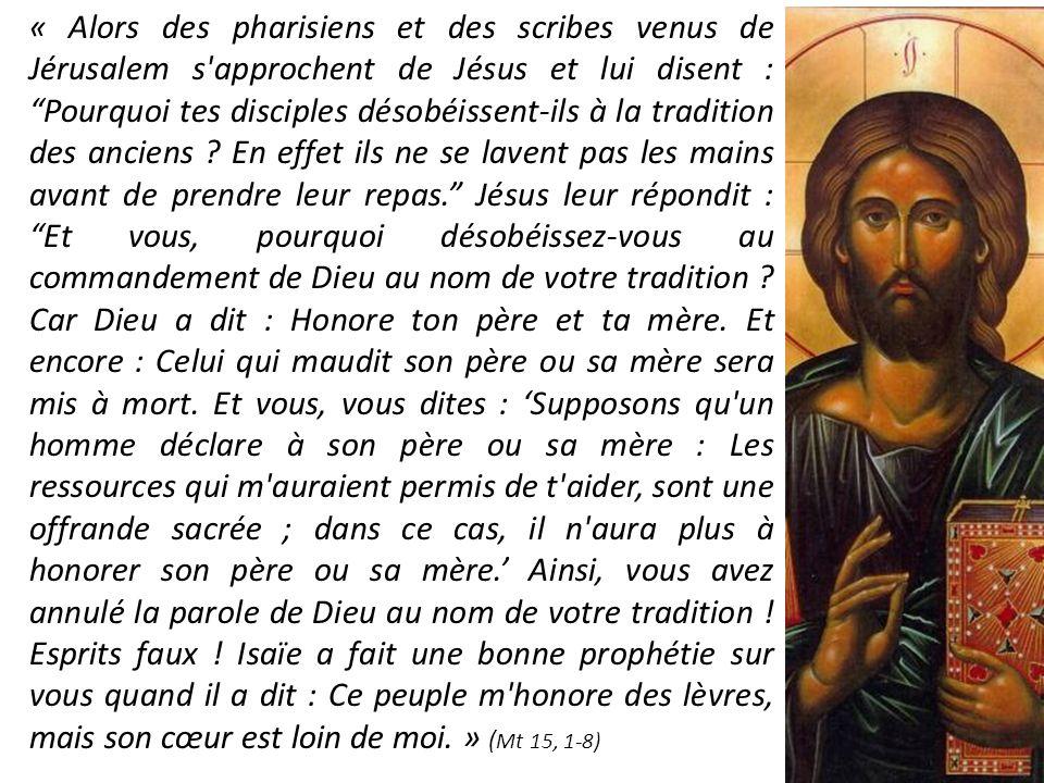 « Alors des pharisiens et des scribes venus de Jérusalem s approchent de Jésus et lui disent : Pourquoi tes disciples désobéissent-ils à la tradition des anciens .