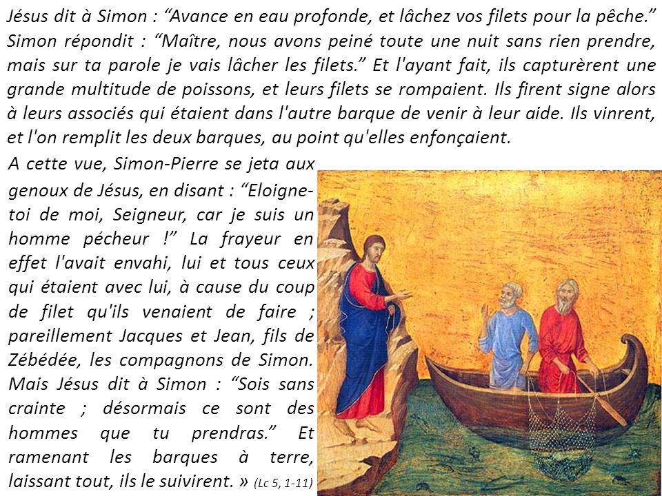 A cette vue, Simon-Pierre se jeta aux genoux de Jésus, en disant : Eloigne- toi de moi, Seigneur, car je suis un homme pécheur .