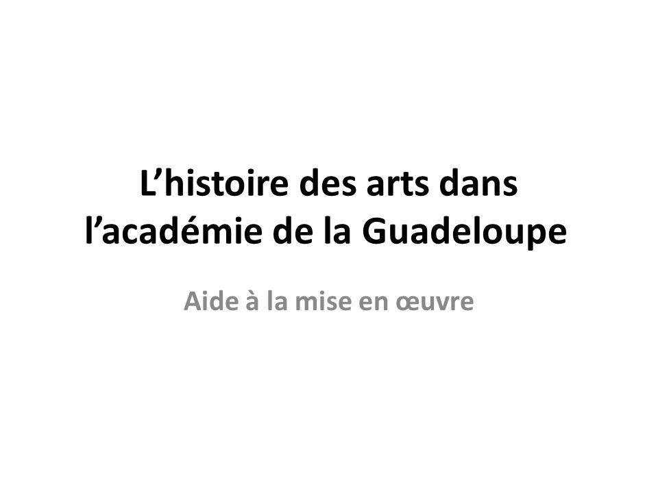 Lhistoire des arts dans lacadémie de la Guadeloupe Aide à la mise en œuvre