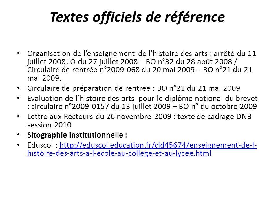 Textes officiels de référence Organisation de lenseignement de lhistoire des arts : arrêté du 11 juillet 2008 JO du 27 juillet 2008 – BO n°32 du 28 août 2008 / Circulaire de rentrée n°2009-068 du 20 mai 2009 – BO n°21 du 21 mai 2009.
