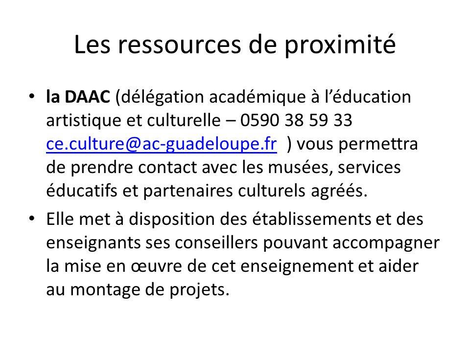 Les ressources de proximité la DAAC (délégation académique à léducation artistique et culturelle – 0590 38 59 33 ce.culture@ac-guadeloupe.fr ) vous permettra de prendre contact avec les musées, services éducatifs et partenaires culturels agréés.