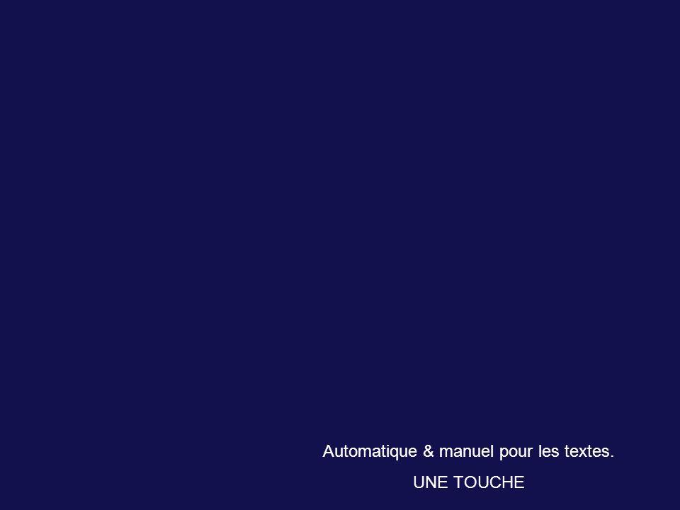 Automatique & manuel pour les textes. UNE TOUCHE