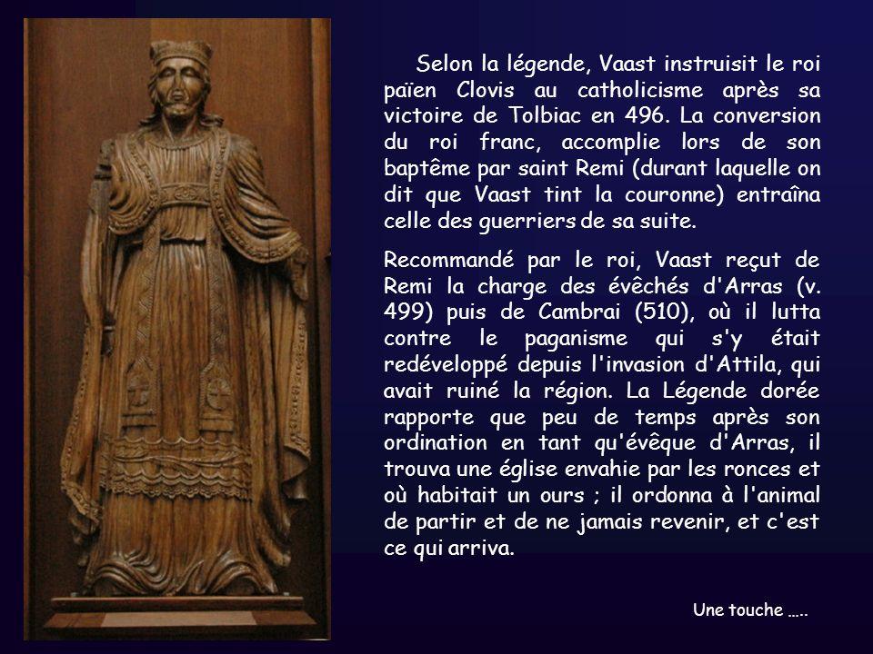 Selon la légende, Vaast instruisit le roi païen Clovis au catholicisme après sa victoire de Tolbiac en 496. La conversion du roi franc, accomplie lors