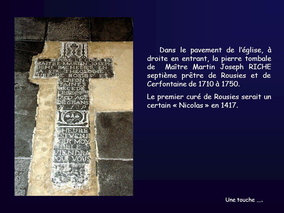 Dans le pavement de léglise, à droite en entrant, la pierre tombale de Maître Martin Joseph RICHE septième prêtre de Rousies et de Cerfontaine de 1710 à 1750.