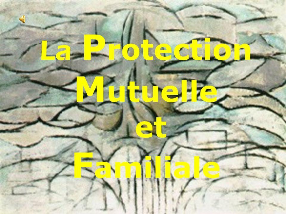 La P rotection M utuelle et F amiliale