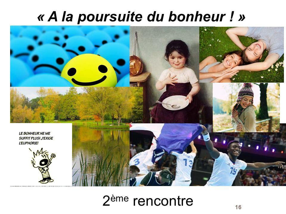 16 « A la poursuite du bonheur ! » mvf 2 ème rencontre