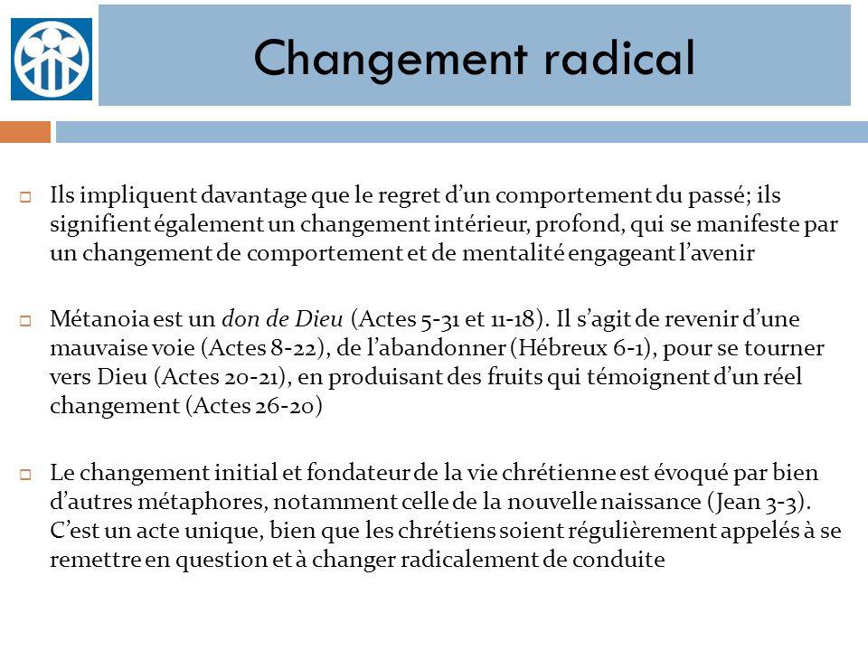 Changement radical Ils impliquent davantage que le regret dun comportement du passé; ils signifient également un changement intérieur, profond, qui se