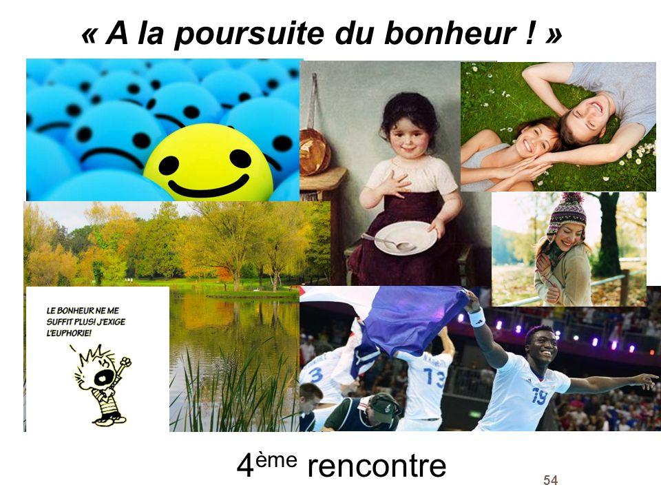 54 « A la poursuite du bonheur ! » mvf 4 ème rencontre