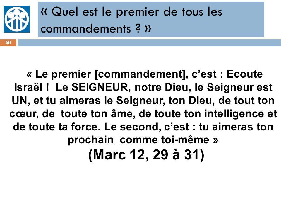 « Quel est le premier de tous les commandements ? » 56 « Le premier [commandement], cest : Ecoute Israël ! Le SEIGNEUR, notre Dieu, le Seigneur est UN