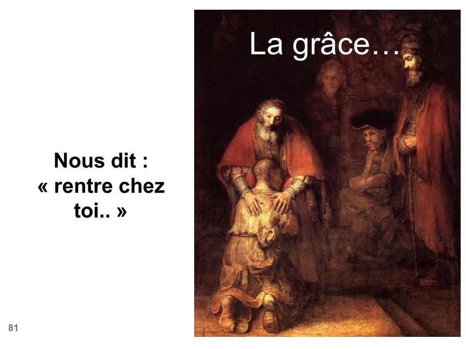 81 La grâce… Nous dit : « rentre chez toi.. »